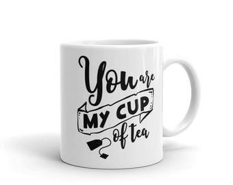 Tea Mug, You're My Cup Of Tea, Custom Saying on Mug, Custom, Personalized Tea Mug, Gift For Tea Drinkers,11 oz Tea Mug, Ceramic Tea Mug