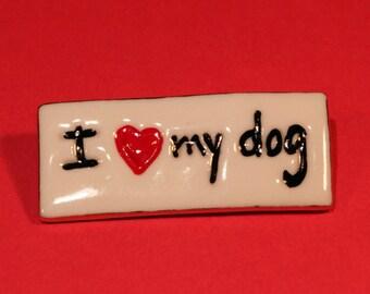 I LOVE MY DOG Brooch Handmade Porcelain Ceramic Jewelry