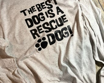 Long Sleeve Custom T-Shirt - The Best Dog is a Rescue Dog!