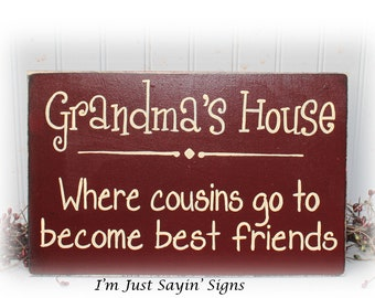 Grandmas House Where Cousins Go To Become Best Friends Sign