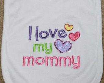 Baby Bib - I Love My Mommy  Bib - Baby Gift - Shower Gift - Bib for Girls