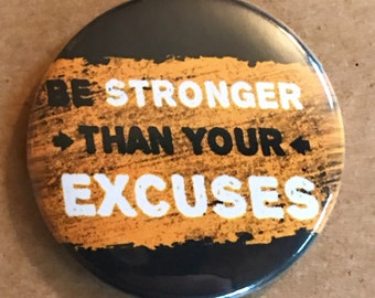 Be Stronger Than Your Excuses Pinback Button, Work Out Button, Exercise Magnet, Weight Lifting Quote, Workout Gear, Keychain, Yoga Diet Gift