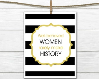 Black and Gold Print - Well Behaved Women Rarely Make History - Dorm Decor - Home Decor - Office Decor