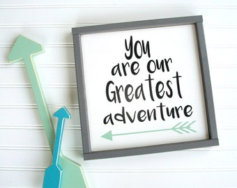 You are our Greatest adventure sign . Woodland Nursery . Adventure Nursery . Boho Baby . Greatest Adventure . Outdoor Nursery . Baby Gift