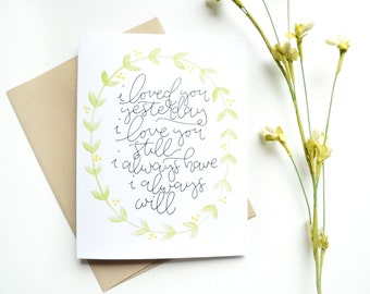 Anniversary Card . Hand lettered . I loved you yesterday I love you still . modern calligraphy . handlettering . love card . wedding card