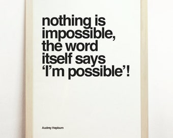 Nothing is Impossible The Word Itself Says Im Possible Print Typography Audrey Hepburn Black White Decor Quote Present Poster Motivational