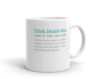 Irish Dancing Mug - Irish Dance Mug - Funny Irish Dance Mug - Irish Dance Gift Mug - Womens Irish Dance Mug - Irish Dance Mom Mug