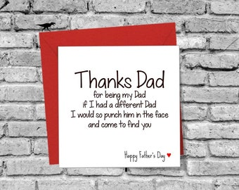 Happy Fathers Day Greetings Card Gift Love Family Funny Humour Comedy If I had another Dad I would punch him in face and come to find you