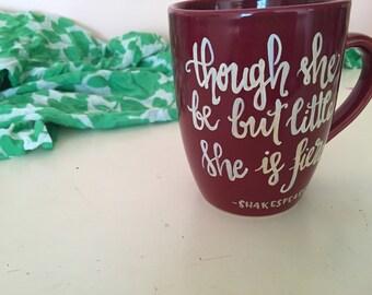 Though She Be But Little She Is Fierce Mug, Shakespeare Mug, Inspiration Quote Mug