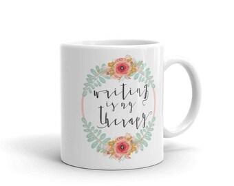 Writers Gift Mug - Writers Mug - Author Gift - Author Mug - Writing is My Therapy - Book Lover Gift - English Major Gift Mug - Writing Quote