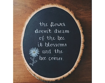 The Flower doesnt't Dream of the Bee, Wood Sign, Wood Decor, Chalk Art, Inspirational Quote, Rustic Decor, Handmade, Chalk Wood Sign