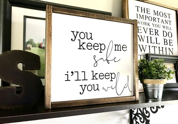 Farmhouse Sign | You Keep Me Safe I'll Keep You Wild | Wedding Gift | Fixer Upper | Newlywed Gift | Modern Farmhouse | Romantic Sign