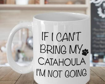 Catahoula Mug - Catahoula Gifts - Catahoula Leopard Dog - If I Can't Bring My Catahoula I'm Not Going Funny Coffee Mug Ceramic Tea Cup Gift