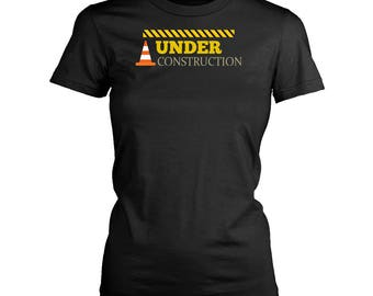 Under Construction womens fit T-Shirt. Funny Under Construction shirt.