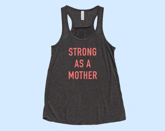 Strong As A MOTHER- Fit or Flowy Tank