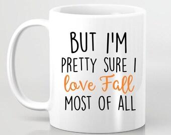 But I'M Pretty Sure I Love Fall Most of All Coffee Mug - Gift For Her, Gift for Girlfriend, Gift for BFF, Custom Coffee Mug, Fall Season