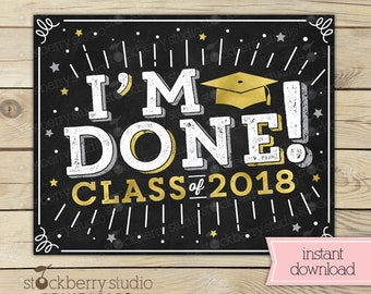 I'm Done Graduation Sign - High School Graduation - Instant Download - College Graduation - College Graduate Sign Printable - Class of 2018