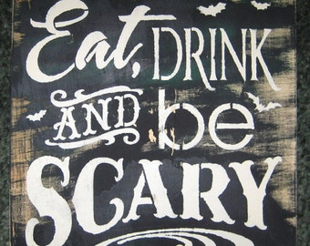 Eat, Drink and be Scary .....wall hanging/primitive/shabby chic/saying/ holiday/ halloween