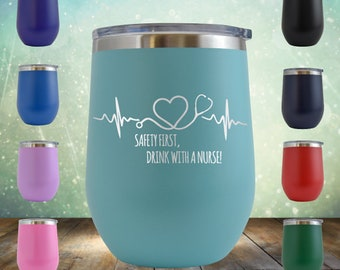 Safety First, Drink with a Nurse Wine 12 oz Funny Novelty Engraved Tumbler Cup Glass Stemless Gift Doctor Nurse gift