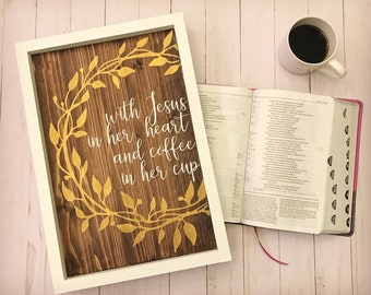With Jesus In Her Heart and Coffee In Her Cup