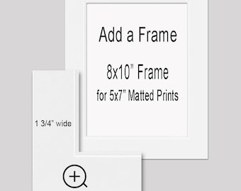 """Add a Wide White Frame to Your Order - 8x10"""" Wall Frame for your 5x7"""" matted print or 8x10"""" print order."""