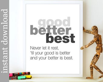 Inspirational Quote, Printable Quote, Good Better Best, dorm art, office art, cubicle decor, download, desk art, classroom art, student gift
