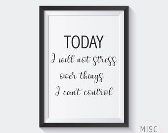 Printable Wall Art - Inspirational Quote - Today I will not Stress over Things I can't Control