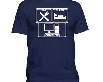 Eat. Sleep. Compute. T-shirt. Premium quality. Ringspun soft.