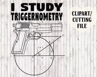 i study triggernometry svg file, gun svg, firearm svg, 2nd amendment svg, mens tshirt svg, car decal svg, silhouette cut file, cricut files