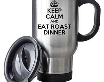 Keep Calm And Eat Roast Dinner Travel Mug Thermal Stainless Steel Gift Birthday Christmas