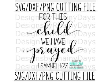 For this child we have prayed 1 Samuel 1:27 cutting file, SVG, DXG, png, Bible verse, baby boy, Baby girl, adoption, adoption day design