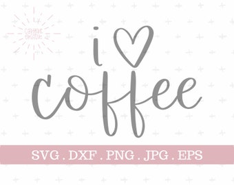 I Love Coffee SVG | zip file containing svg, jpg, png, dxf, and eps | silhouette & cricut cut file | coffee lover | hand lettered svg