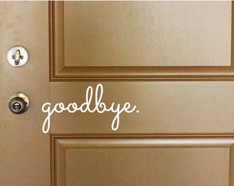Goodbye Vinyl Door Decal - Front Door Decals for Home and Office Decorations, Goodbye Vinyl Lettering, Goodbye Decal, Vinyl Company 9.87x5
