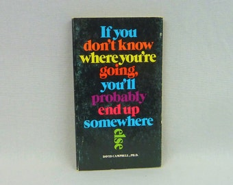 1974 If You Don't Know Where You're Going You'll Probably End Up Somewhere Else - David Campbell - Illustrations by Nicole Hollander