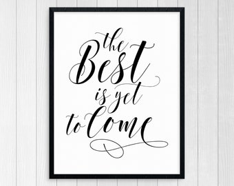 Printable Art, The Best Is Yet To Come, Typography Art, Inspirational Print, Wall Art, Motivational Print, Black & White, Motivational Quote