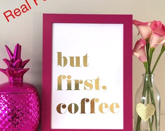 BUT FIRST COFFEE Foil Print A4, Gold foil print, Office Art Print, Home art work print, Typography quote