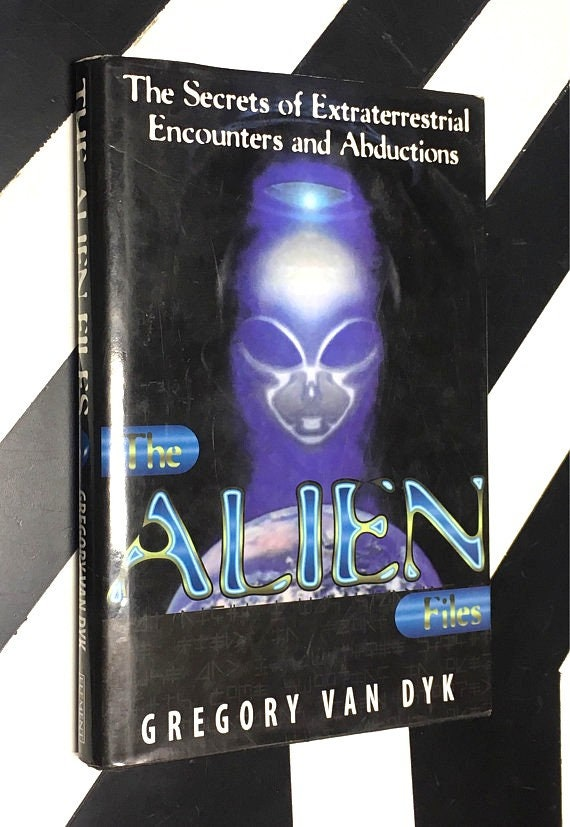 The Alien Files: The Secrets of Extraterrestrial Encounters and Abductions by Gregory Van Dyk (1997) hardcover book