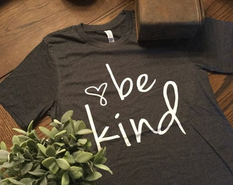 Be Kind//Graphic Tee//HTV//Kindness