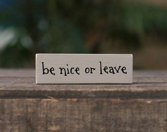 Be Nice or Leave Shelf Sitter, Mini Sign, Office Shelf Sitter, Funny Shelf Sitter, Office Desk Decor, Mini Wood Sign, Be Nice or Leave Sign
