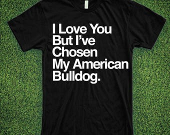 I Love You But I've Chosen My American Bulldog Shirt