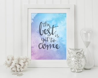 The Best Is Yet To Come - Pastel Watercolor Printable Art - Quote Print - Inspirational Quote - Digital Download - Happy Quote - Watercolour