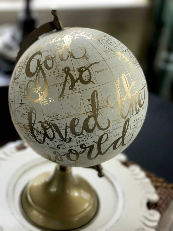 Globe / Custom Calligraphy / For God So Loved the World/White and Gold Calligraphy Globe/Customizable/Weddings