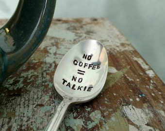 Hand Stamped Silver Plated Teaspoon, Coffee Spoon,  No Coffee No Talkie, Breakfast Flatware for the Coffee Lover or Caffeine Addict