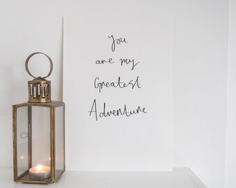 Sale** You Are My Greatest Adventure A4 Print - Typographic Digital Print // Love Art Quote // Gift For Him Her Wife Husband Girlfriend