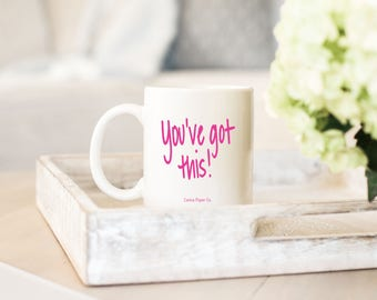 Coffee Mug Motivation - You've Got This! Coffee Gift Coworker Gift Mom Gift Breast Cancer Gift
