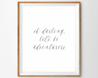 Oh Darling, Let's Be Adventurers Modern Calligraphy Art Print