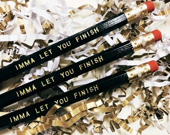 Imma let you finish Pencils