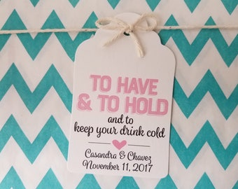 Wedding Gift Tags - To Have and To Hold and To Keep Your Drink Cold - Bridal Shower Favor Tags - Customizable Personalized - White (WT1814)