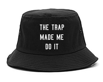 The Trap Made Me Do It Bucket Hat by Fashionisgreat Available in Black and White