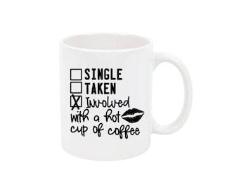 Single Taken Involved Coffee Cup Coffee Mug Custom Coffee Mug Personalized Mug Customized Mug Personalized Gift